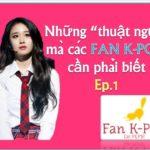 Fan K-POP NHỮNG THUẬT NGỮ MÀ FAN KPOP CẦN PHẢI BIẾT Ep.1