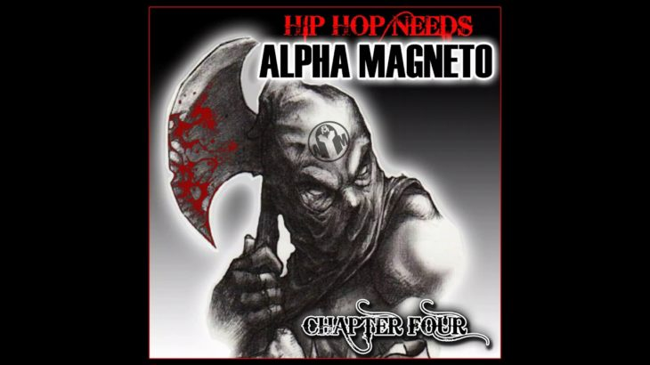 Hip Hop Needs ALPHA MAGNETO… Chapter Four