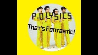 POLYSICS  最新アルバム「That's Fantastic!」よりミュージックビデオ公開!