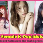 Top 10 Female K-Pop Idols with the Most Followers On Instagram:
