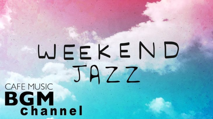Weekend Jazz Mix – Relaxing Cafe Music – Jazz Hiphop & Jazz Cafe Music – Have a nice weekend.