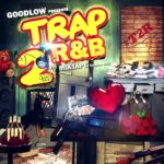 Goodlow Presents  Trap 2 R&B #T2R 6