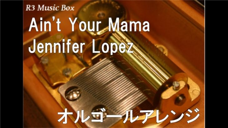 Ain't Your Mama/Jennifer Lopez【オルゴール】