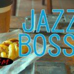 【作業用BGM】JAZZ & BOSSAカフェミュージックインストゥルメンタル!勉強+集中用にも!快適な時間を!