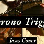 クロノ・トリガー/CHRONO TRIGGER(メインテーマ)【Jazz Cover】