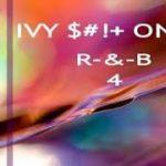 IVY $#!+ ONLY – R&B 4