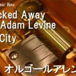 Locked Away ft. Adam Levine/R. City【オルゴール】