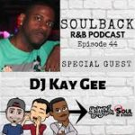 The SoulBack R&B Podcast: Episode 44 (featuring DJ Kay Gee From Naughty By Nature)