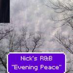 "Nick's R&B – ""Evening Peace"""