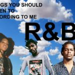 Things You Should Listen to According to Me… R&B