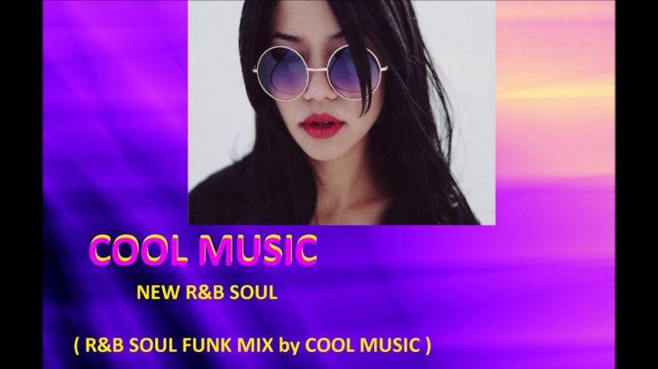 NEW R&B SOUL  (R&B SOUL FUNK MIX by COOL MUSIC)