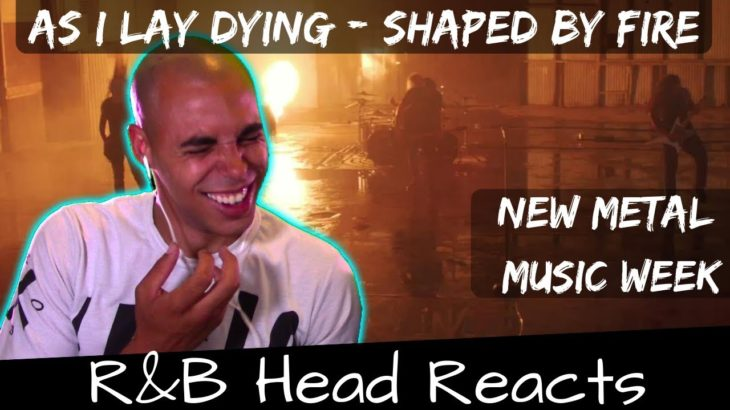 R&B Head Reacts to As I Lay Dying – Shaped By Fire